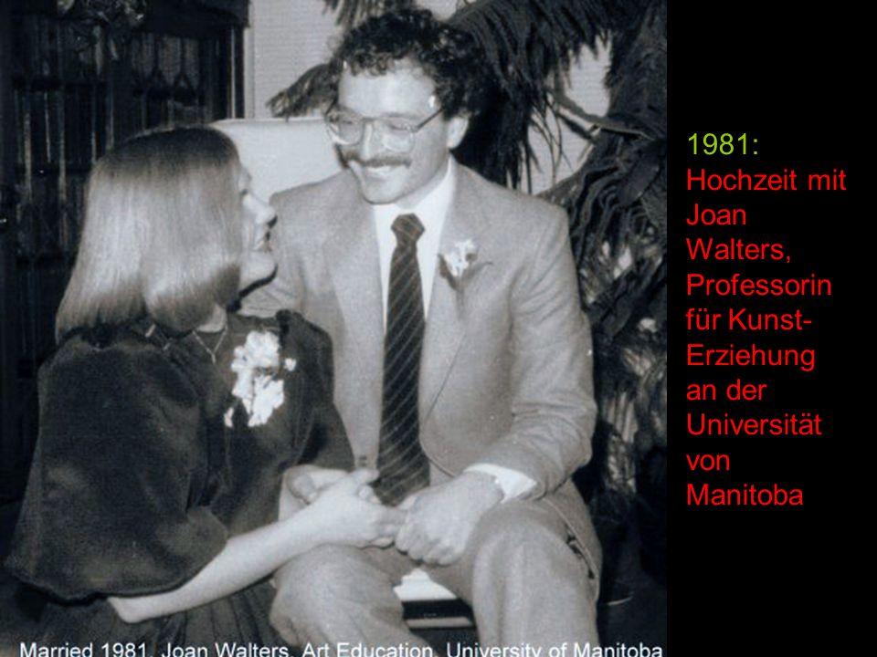1981: Hochzeit mit Joan Walters, Professorin für Kunst- Erziehung an der Universität von Manitoba