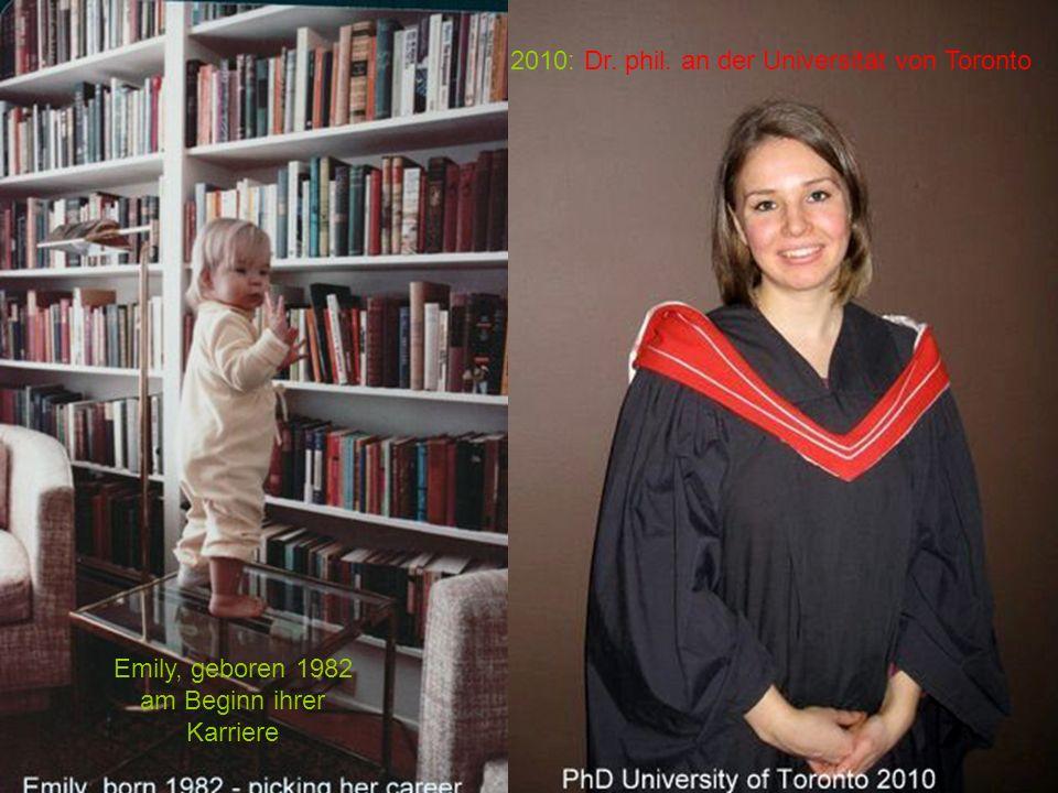 Emily, geboren 1982 am Beginn ihrer Karriere 2010: Dr. phil. an der Universität von Toronto