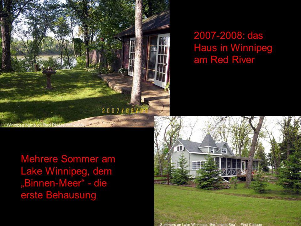 2007-2008: das Haus in Winnipeg am Red River Mehrere Sommer am Lake Winnipeg, dem Binnen-Meer - die erste Behausung