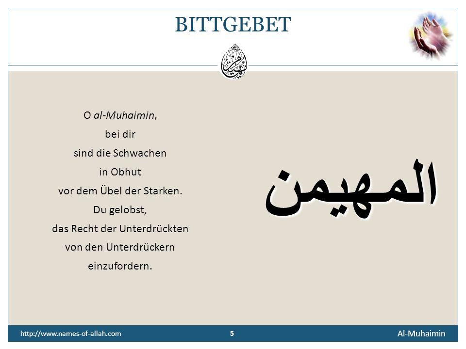 4 Al-Muhaimin 4 http://www.names-of-allah.com ÜBERLIEFERUNG Dschabir (r) berichtet: Der Gesandte Allahs (s. a. w.) lehrte uns immer wieder, in jeder A