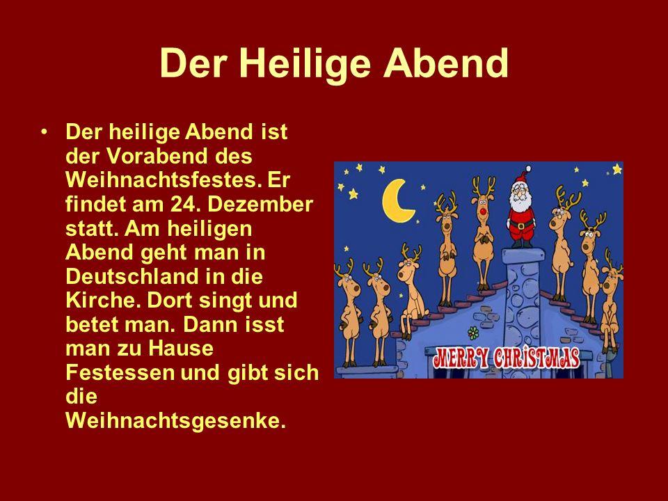 Der Heilige Abend Der heilige Abend ist der Vorabend des Weihnachtsfestes.