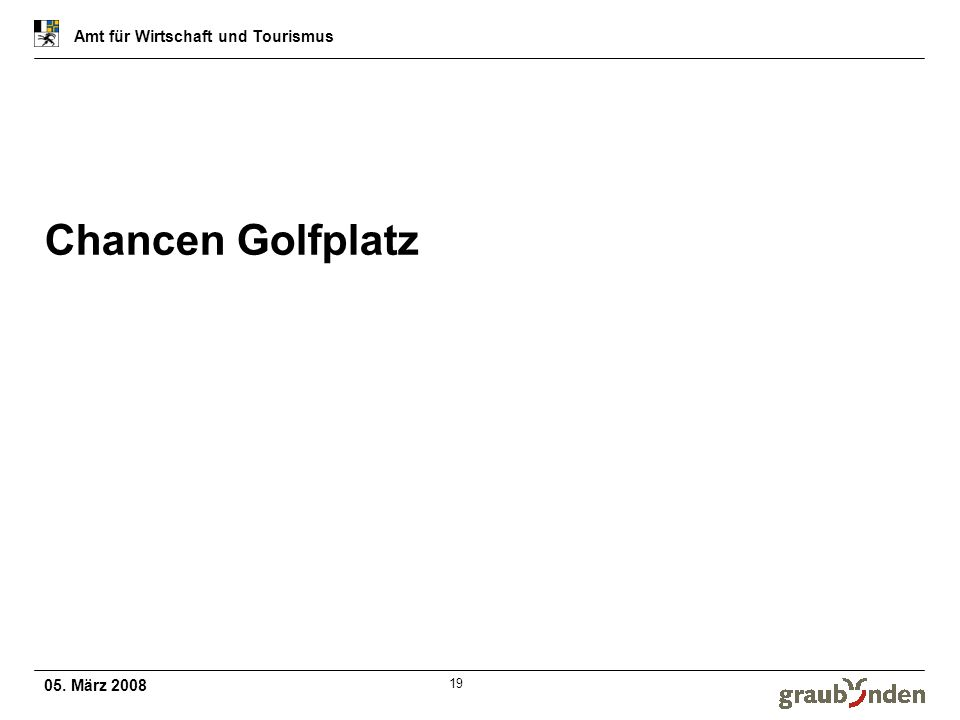 05. März 2008 Amt für Wirtschaft und Tourismus 19 Chancen Golfplatz