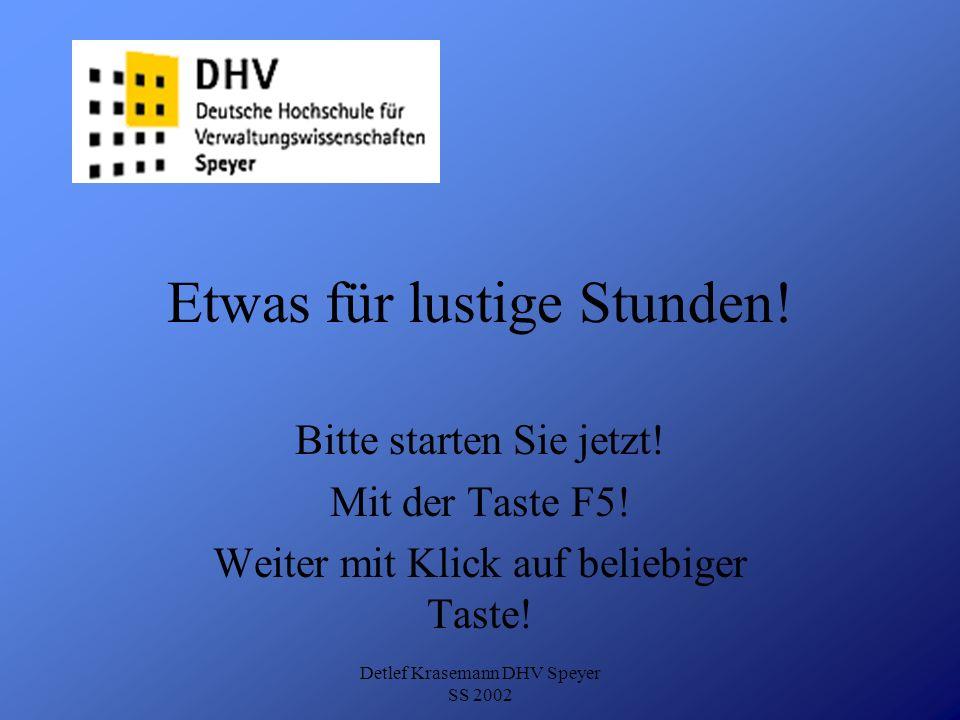 Detlef Krasemann DHV Speyer SS 2002 Etwas für lustige Stunden! Bitte starten Sie jetzt! Mit der Taste F5! Weiter mit Klick auf beliebiger Taste!
