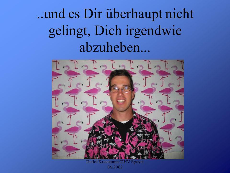 Detlef Krasemann DHV Speyer SS 2002..und es Dir überhaupt nicht gelingt, Dich irgendwie abzuheben...