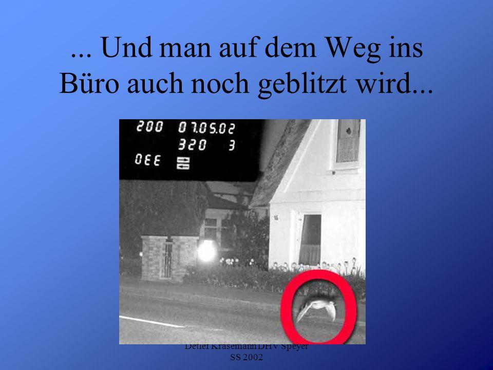 Detlef Krasemann DHV Speyer SS 2002... Und man auf dem Weg ins Büro auch noch geblitzt wird...