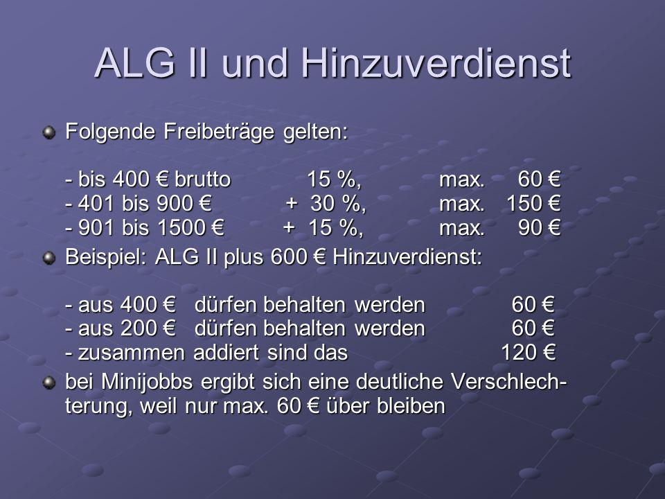 ALG II und Hinzuverdienst Folgende Freibeträge gelten: - bis 400 brutto15 %, max. 60 - 401 bis 900 + 30 %, max.150 - 901 bis 1500 + 15 %, max. 90 Folg