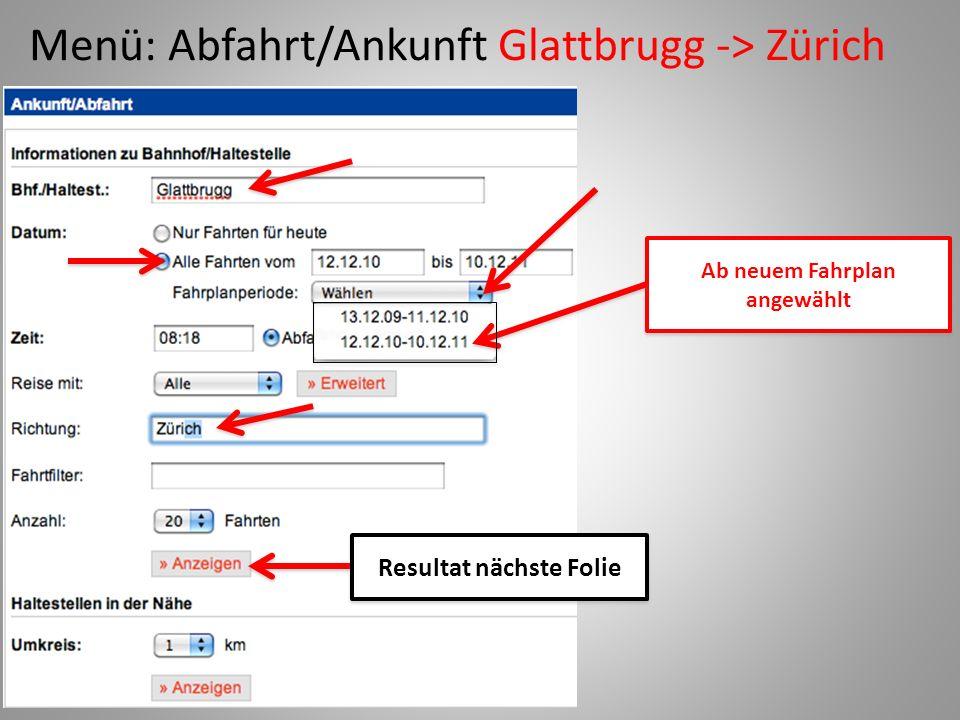 Menü: Abfahrt/Ankunft Glattbrugg -> Zürich Ab neuem Fahrplan angewählt Resultat nächste Folie