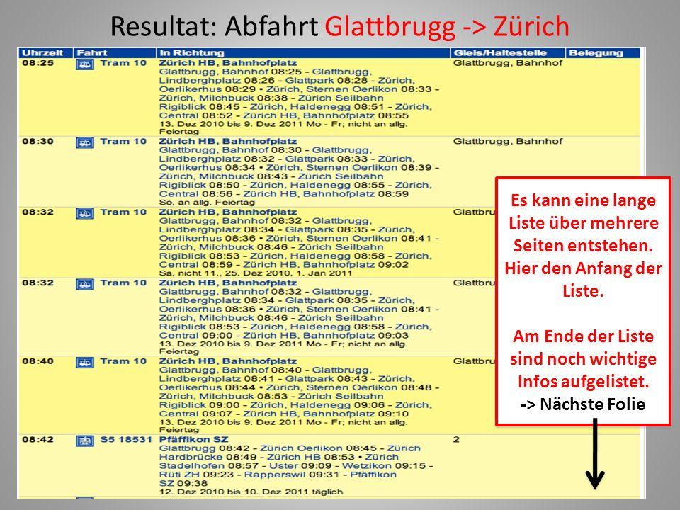 Resultat: Abfahrt Glattbrugg -> Zürich Es kann eine lange Liste über mehrere Seiten entstehen.