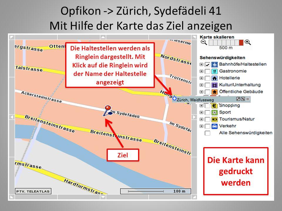 Opfikon -> Zürich, Sydefädeli 41 Mit Hilfe der Karte das Ziel anzeigen Die Haltestellen werden als Ringlein dargestellt.