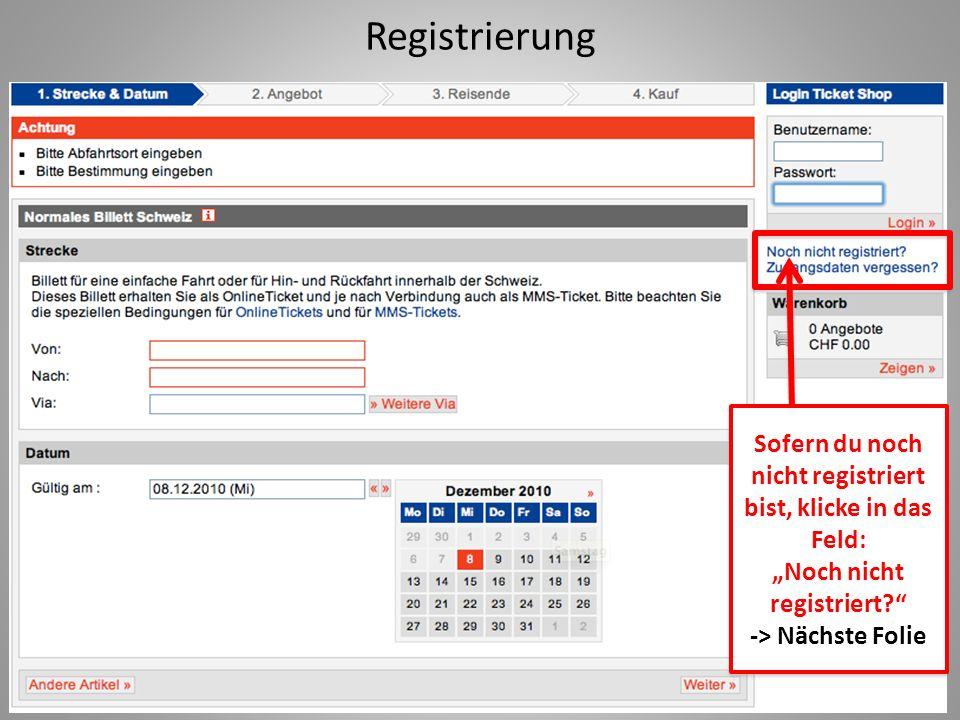 Registrierung Sofern du noch nicht registriert bist, klicke in das Feld: Noch nicht registriert.