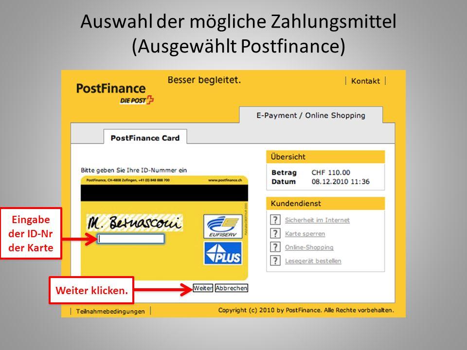 Auswahl der mögliche Zahlungsmittel (Ausgewählt Postfinance) Eingabe der ID-Nr der Karte Eingabe der ID-Nr der Karte Weiter klicken.