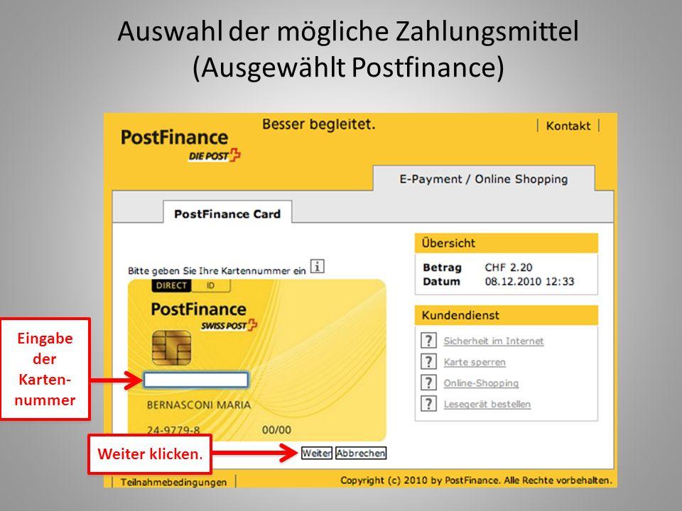 Auswahl der mögliche Zahlungsmittel (Ausgewählt Postfinance) Eingabe der Karten- nummer Weiter klicken.