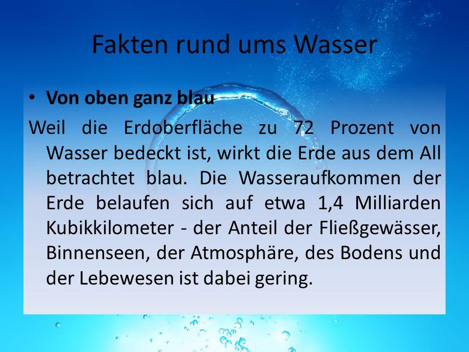 Fakten rund ums Wasser Von oben ganz blau Weil die Erdoberfläche zu 72 Prozent von Wasser bedeckt ist, wirkt die Erde aus dem All betrachtet blau. Die