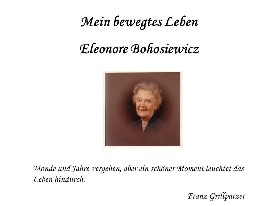 Mein bewegtes Leben Eleonore Bohosiewicz Monde und Jahre vergehen, aber ein schöner Moment leuchtet das Leben hindurch. Franz Grillparzer