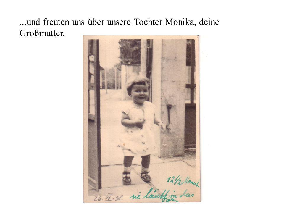 ...und freuten uns über unsere Tochter Monika, deine Großmutter.