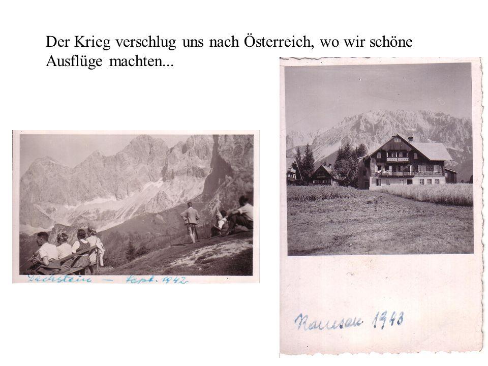 Der Krieg verschlug uns nach Österreich, wo wir schöne Ausflüge machten...