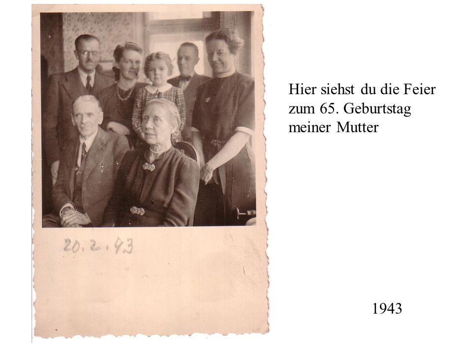 Hier siehst du die Feier zum 65. Geburtstag meiner Mutter 1943