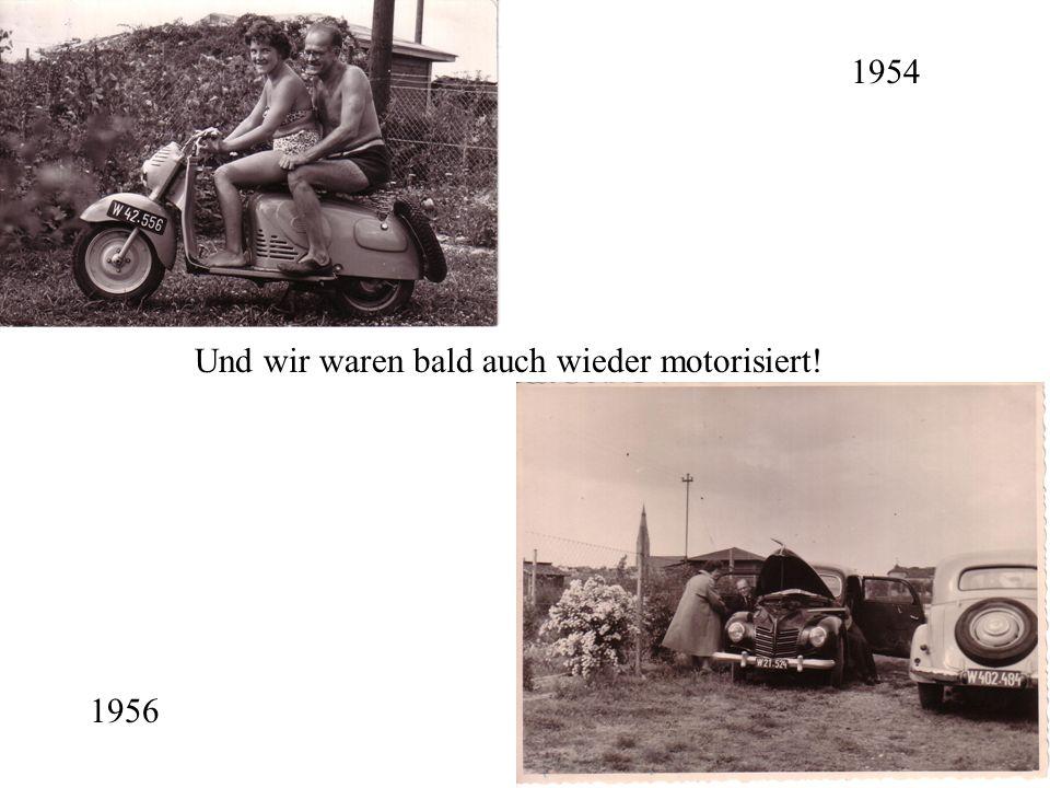 Und wir waren bald auch wieder motorisiert! 1954 1956