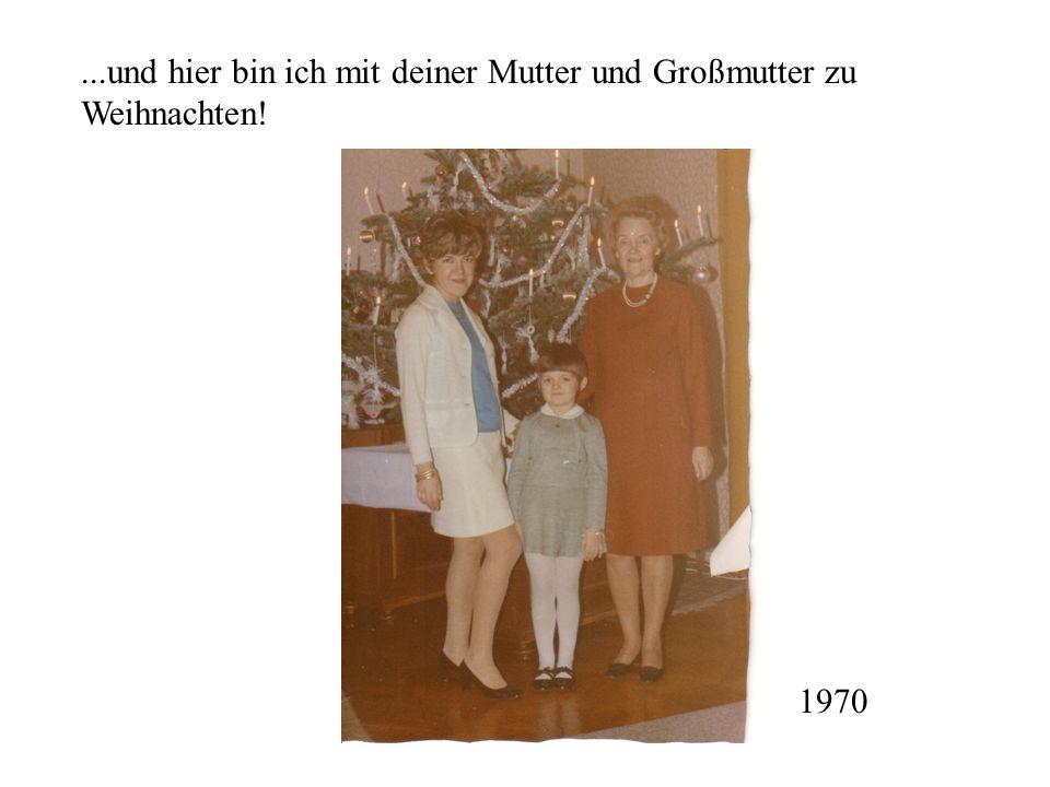 ...und hier bin ich mit deiner Mutter und Großmutter zu Weihnachten! 1970
