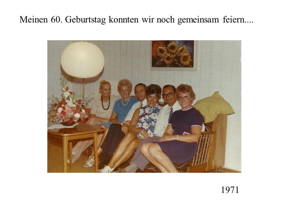 Meinen 60. Geburtstag konnten wir noch gemeinsam feiern.... 1971