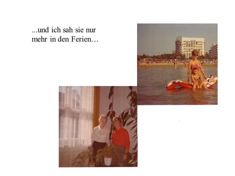 ...und ich sah sie nur mehr in den Ferien…
