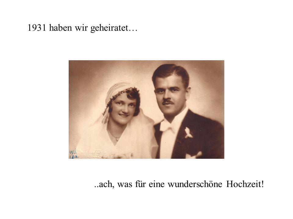 1931 haben wir geheiratet…..ach, was für eine wunderschöne Hochzeit!