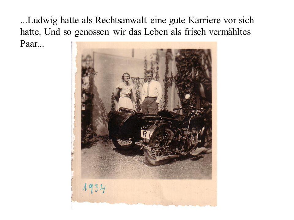 ...Ludwig hatte als Rechtsanwalt eine gute Karriere vor sich hatte. Und so genossen wir das Leben als frisch vermähltes Paar...