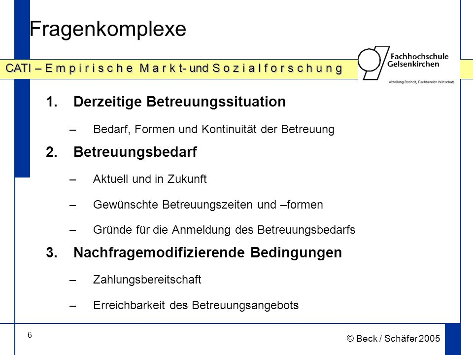 6 CATI – E m p i r i s c h e M a r k t- und S o z i a l f o r s c h u n g © Beck / Schäfer 2005 Fragenkomplexe 1.