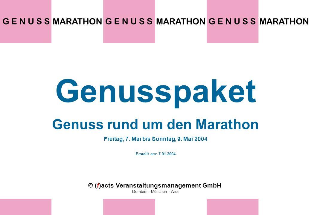 © (f)acts Veranstaltungsmanagement GmbH Dornbirn - München - Wien Genusspaket Genuss rund um den Marathon Freitag, 7. Mai bis Sonntag, 9. Mai 2004 Ers