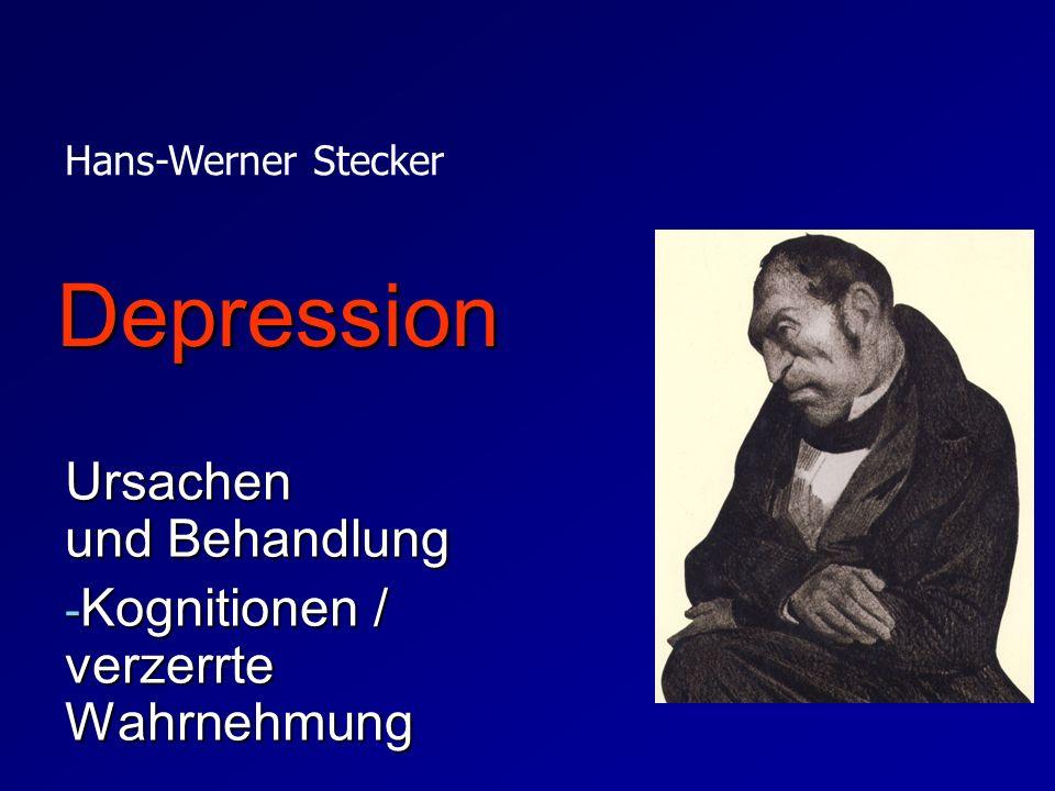 Depression Ursachen und Behandlung - Kognitionen / verzerrte Wahrnehmung Hans-Werner Stecker