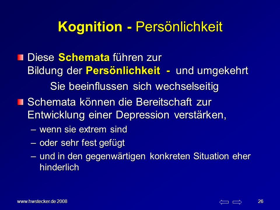 www.hwstecker.de 2008 26 Kognition - Persönlichkeit Diese Schemata führen zur Bildung der Persönlichkeit - und umgekehrt Sie beeinflussen sich wechsel