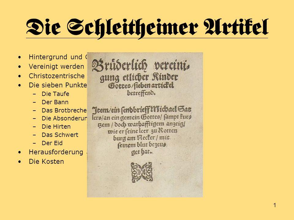1 Die Schleitheimer Artikel Hintergrund und Geschichte Vereinigt werden – ein Prozess Christozentrische Argumentation Die sieben Punkte –Die Taufe –De