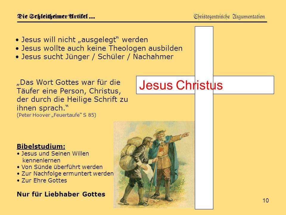 10 Die Schleitheimer Artikel … Christozentrische Argumentation Jesus Christus Jesus will nicht ausgelegt werden Jesus wollte auch keine Theologen ausb