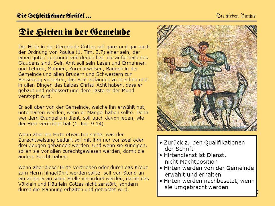 19 Die Schleitheimer Artikel … Die sieben Punkte Die Hirten in der Gemeinde Der Hirte in der Gemeinde Gottes soll ganz und gar nach der Ordnung von Pa
