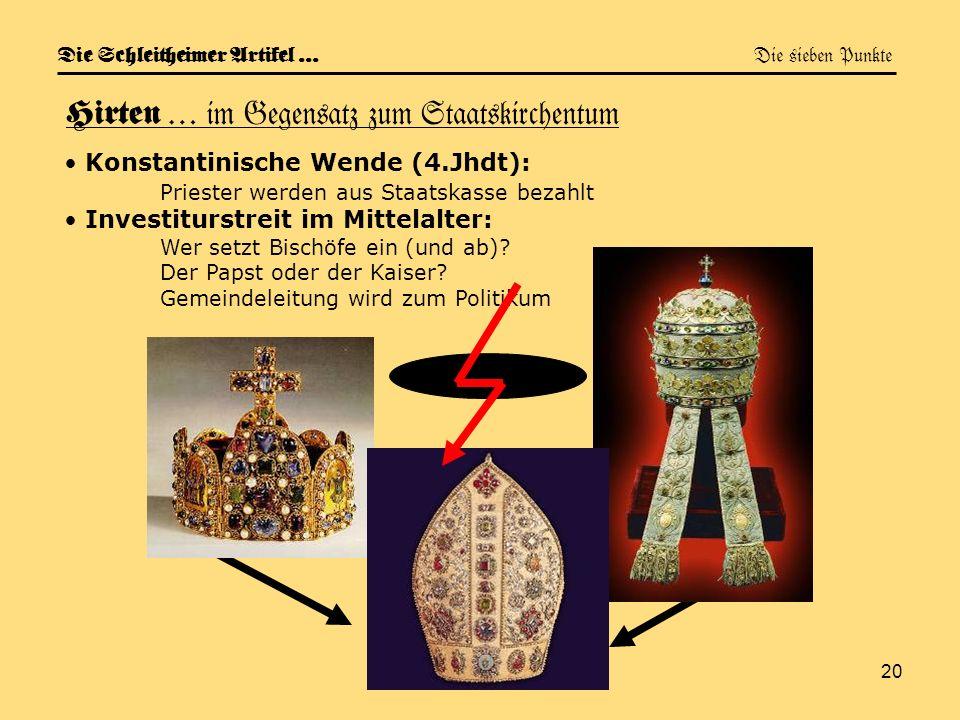 20 Die Schleitheimer Artikel … Die sieben Punkte Hirten … im Gegensatz zum Staatskirchentum Konstantinische Wende (4.Jhdt): Priester werden aus Staats