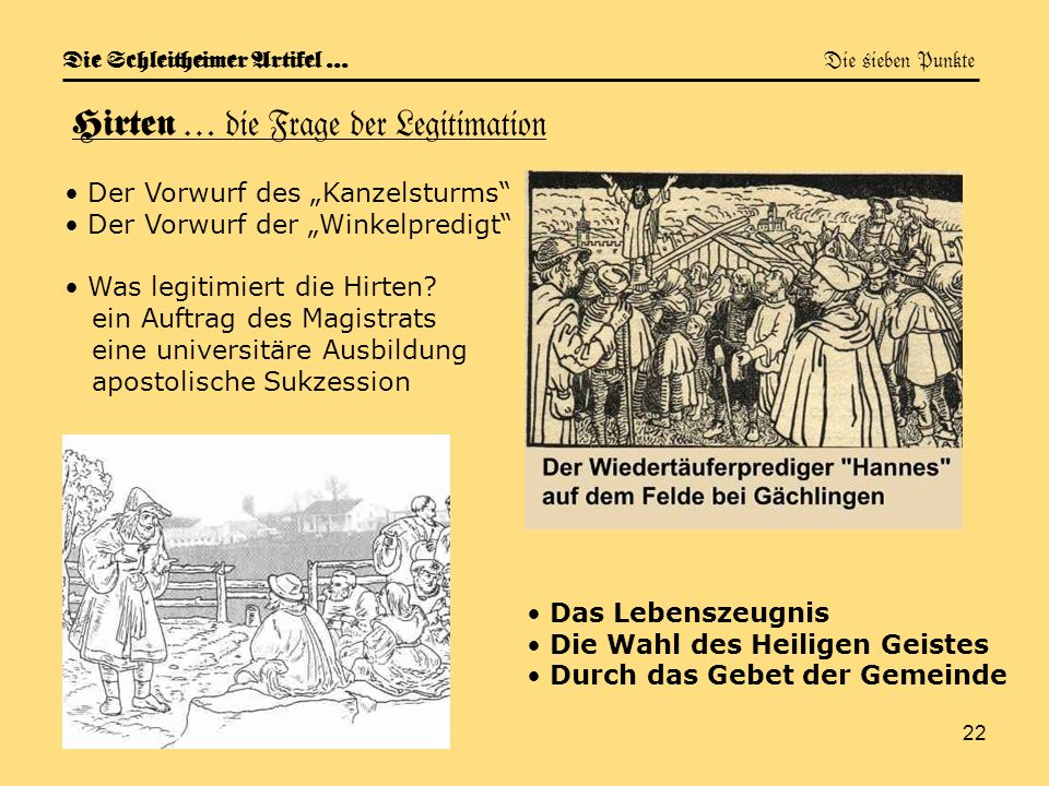 22 Die Schleitheimer Artikel … Die sieben Punkte Hirten … die Frage der Legitimation Der Vorwurf des Kanzelsturms Der Vorwurf der Winkelpredigt Was le