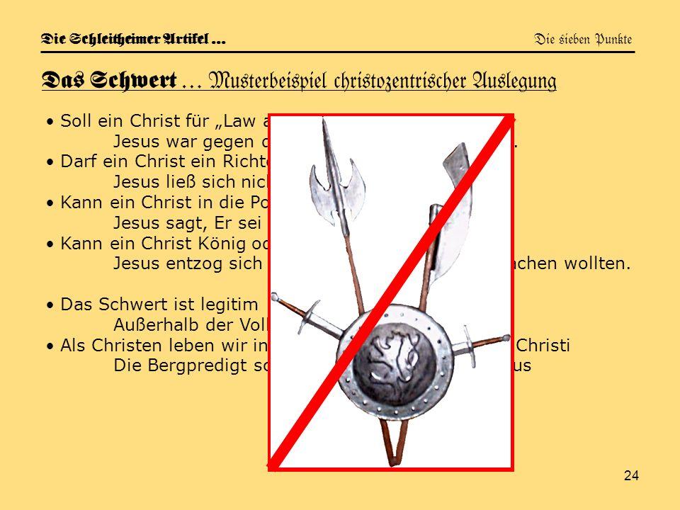 24 Die Schleitheimer Artikel … Die sieben Punkte Das Schwert … Musterbeispiel christozentrischer Auslegung Soll ein Christ für Law and Order eintreten