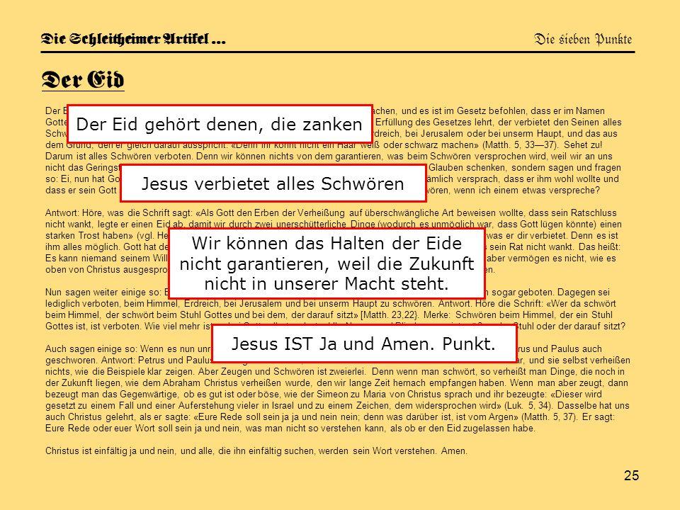25 Die Schleitheimer Artikel … Die sieben Punkte Der Eid Der Eid ist eine Bekräftigung unter denen, die zanken oder Versprechungen machen, und es ist