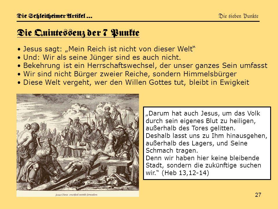 27 Die Schleitheimer Artikel … Die sieben Punkte Die Quintessenz der 7 Punkte Jesus sagt: Mein Reich ist nicht von dieser Welt Und: Wir als seine Jüng