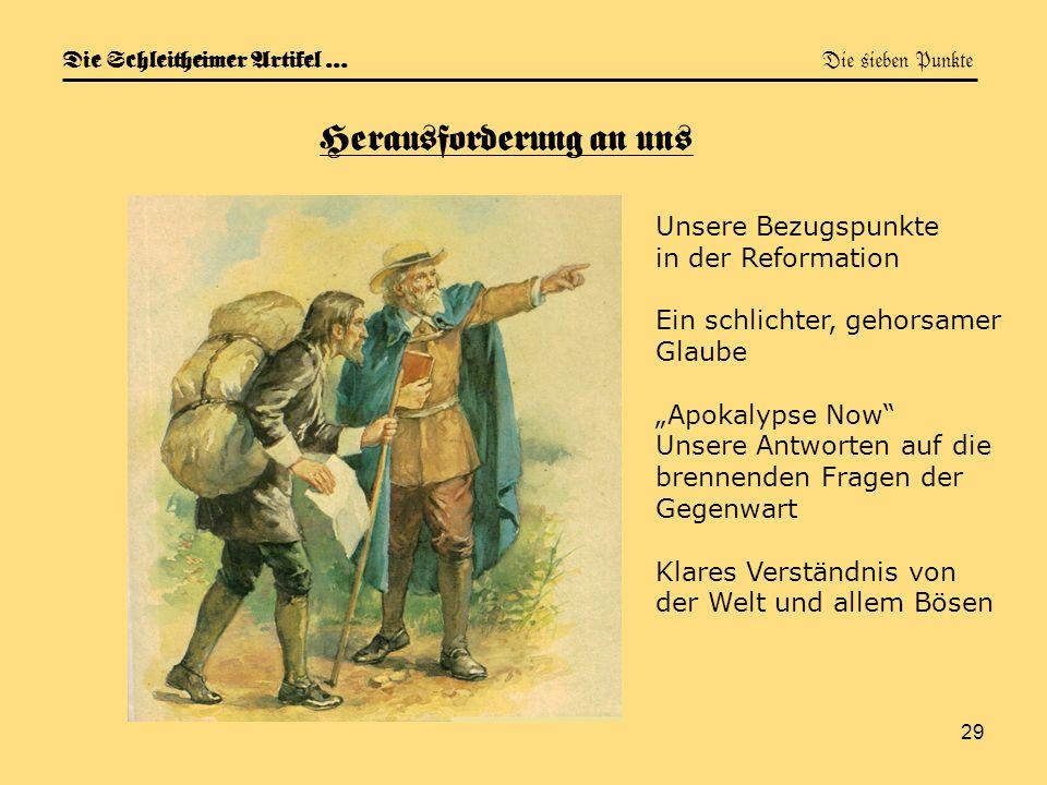 29 Die Schleitheimer Artikel … Die sieben Punkte Herausforderung an uns Unsere Bezugspunkte in der Reformation Ein schlichter, gehorsamer Glaube Apoka