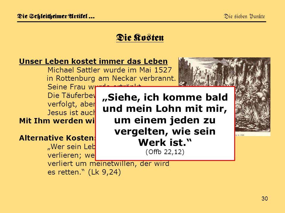 30 Die Schleitheimer Artikel … Die sieben Punkte Die Kosten Unser Leben kostet immer das Leben Michael Sattler wurde im Mai 1527 in Rottenburg am Neck