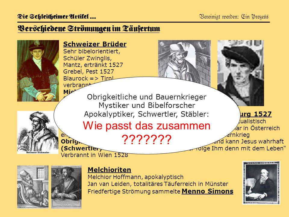 6 Die Schleitheimer Artikel … Vereinigt werden: Ein Prozess Verschiedene Strömungen im Täufertum Schweizer Brüder Sehr bibelorientiert, Schüler Zwingl