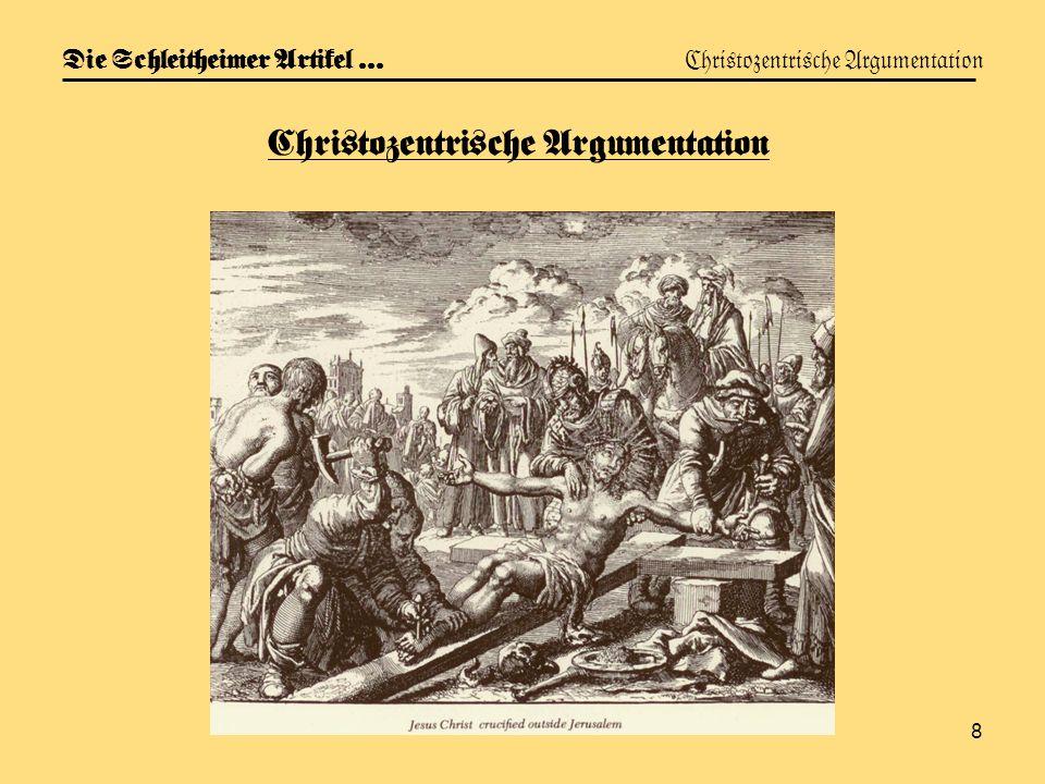 8 Die Schleitheimer Artikel … Christozentrische Argumentation Christozentrische Argumentation