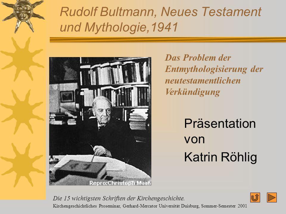 Rudolf Bultmann, Neues Testament und Mythologie,1941 Präsentation von Katrin Röhlig Das Problem der Entmythologisierung der neutestamentlichen Verkünd