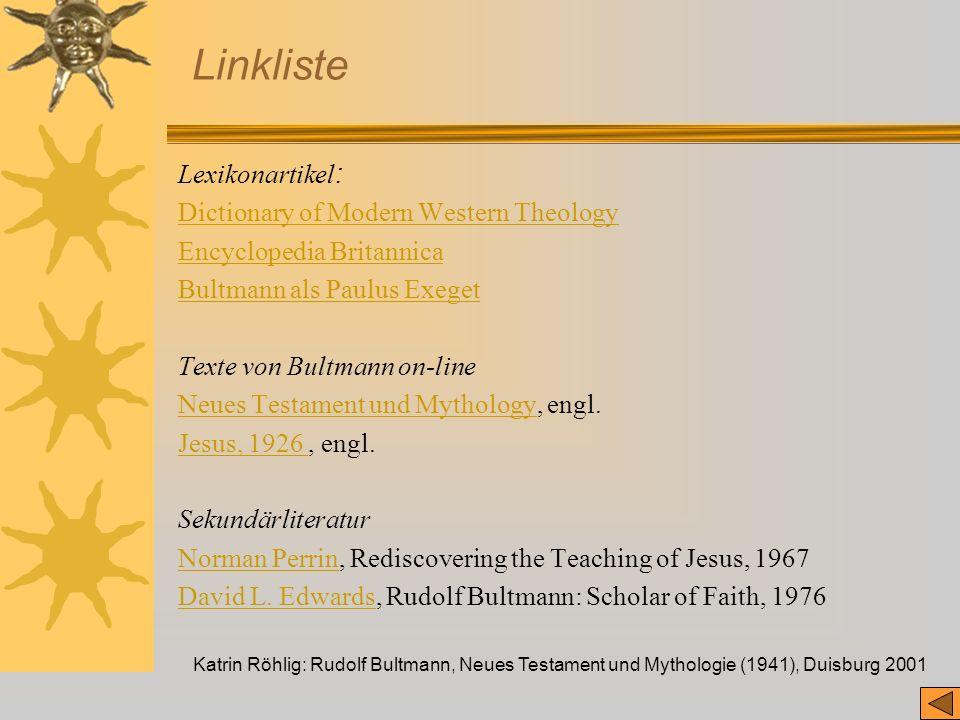 Katrin Röhlig: Rudolf Bultmann, Neues Testament und Mythologie (1941), Duisburg 2001 Linkliste Lexikonartikel : Dictionary of Modern Western Theology