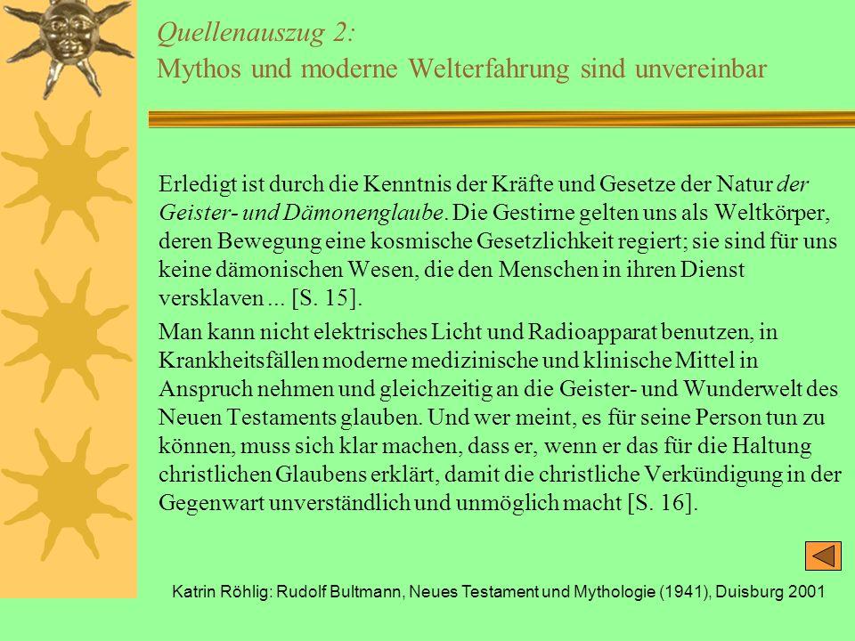 Katrin Röhlig: Rudolf Bultmann, Neues Testament und Mythologie (1941), Duisburg 2001 Quellenauszug 2: Mythos und moderne Welterfahrung sind unvereinba