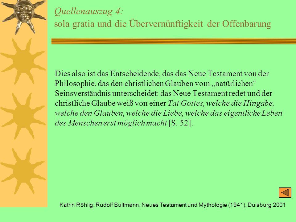 Katrin Röhlig: Rudolf Bultmann, Neues Testament und Mythologie (1941), Duisburg 2001 Quellenauszug 4: sola gratia und die Übervernünftigkeit der Offen