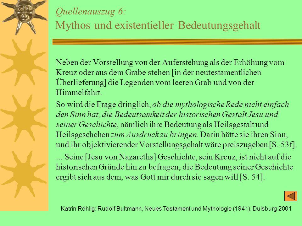 Katrin Röhlig: Rudolf Bultmann, Neues Testament und Mythologie (1941), Duisburg 2001 Quellenauszug 6: Mythos und existentieller Bedeutungsgehalt Neben