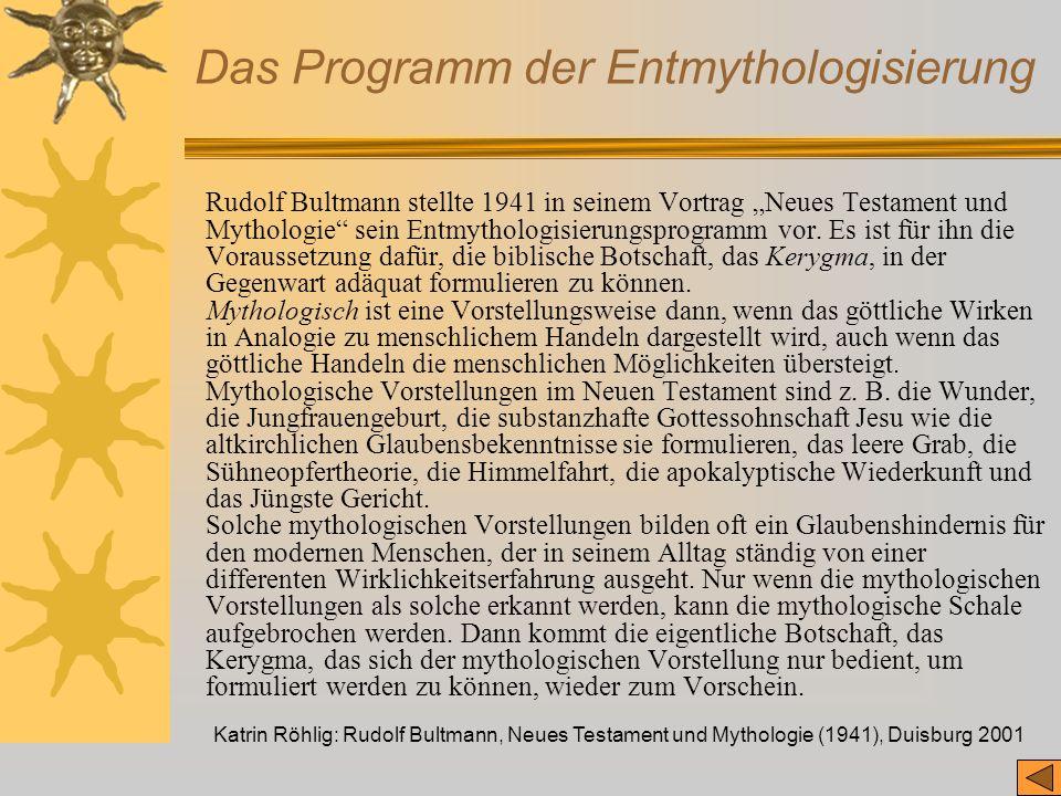 Katrin Röhlig: Rudolf Bultmann, Neues Testament und Mythologie (1941), Duisburg 2001 Das Programm der Entmythologisierung Rudolf Bultmann stellte 1941