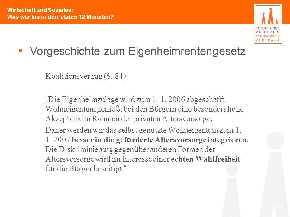 Wirtschaft und Soziales: Was war los in den letzten 12 Monaten? Koalitionsvertrag (S. 84): Die Eigenheimzulage wird zum 1. 1. 2006 abgeschafft. Wohnei